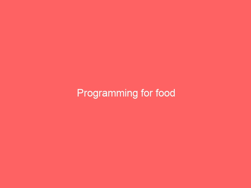 Programming for food
